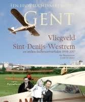 Vliegveld Sint-Denijs-Westrem En Andere Gentse Luchtvaartverhalen - 1946-2017